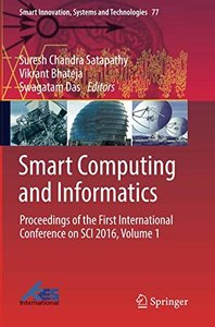 Smart Computing and Informatics: Proceedings of the First International Conference on SCI 2016, Volume 1 (Smart Innovation, Systems and Technologies)-cover