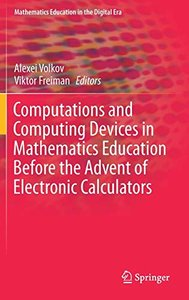 Computations and Computing Devices in Mathematics Education Before the Advent of Electronic Calculators (Mathematics Education in the Digital Era)-cover