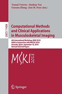 Computational Methods and Clinical Applications in Musculoskeletal Imaging: 6th International Workshop, MSKI 2018, Held in Conjunction with MICCAI ... Papers (Lecture Notes in Computer Science)-cover