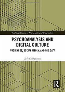 Psychoanalysis and Digital Culture: Audiences, Social Media, and Big Data (Routledge Studies in New Media and Cyberculture)-cover