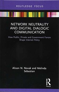 Network Neutrality and Digital Dialogic Communication: How Public, Private and Government Forces Shape Internet Policy (Routledge Studies in Media Law and Policy)-cover