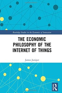The Economic Philosophy of the Internet of Things (Routledge Studies in the Economics of Innovation)-cover
