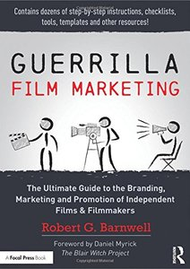 Guerrilla Film Marketing: The Ultimate Guide to the Branding, Marketing and Promotion of Independent Films & Filmmakers-cover