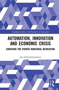Automation, Innovation and Economic Crisis: Surviving the Fourth Industrial Revolution (Routledge Studies in the Economics of Innovation)-cover