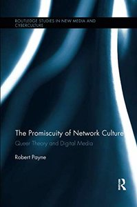 The Promiscuity of Network Culture (Routledge Studies in New Media and Cyberculture)