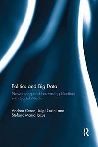 Politics and Big Data: Nowcasting and Forecasting Elections with Social Media-cover