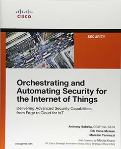 Orchestrating and Automating Security for the Internet of Things: Delivering Advanced Security Capabilities from Edge to Cloud for IoT-cover
