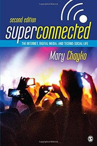 Superconnected: The Internet, Digital Media, and Techno-Social Life-cover