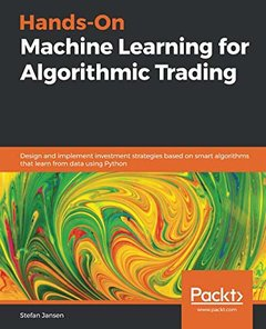 Hands-On Machine Learning for Algorithmic Trading: Design and implement investment strategies based on smart algorithms that learn from data using Python-cover