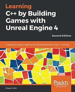 Learning C++ by Building Games with Unreal Engine 4: A beginner's guide to learning 3D game development with C++ and UE4, 2nd Edition-cover