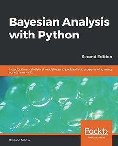 Bayesian Analysis with Python: Introduction to statistical modeling and probabilistic programming using PyMC3 and ArviZ, 2nd Edition-cover