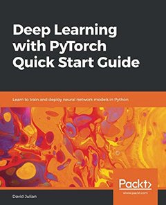 Deep Learning with PyTorch Quick Start Guide: Learn to train and deploy neural network models in Python-cover
