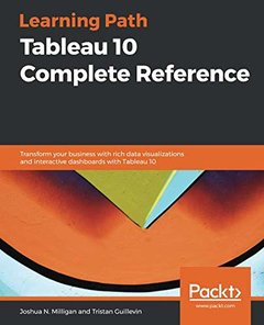 Tableau 10 Complete Reference: Transform your business with rich data visualizations and interactive dashboards with Tableau 10-cover