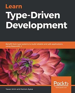 Learn Type-Driven Development: Benefit from type systems to build reliable and safe applications using ReasonML 3-cover