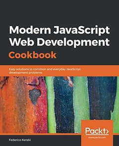 Modern JavaScript Web Development Cookbook: Easy solutions to common and everyday JavaScript development problems-cover