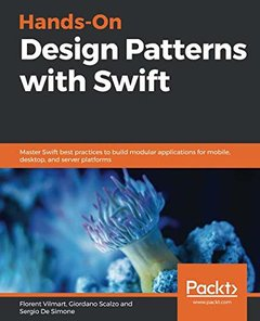 Hands-On Design Patterns with Swift: Master Swift best practices to build modular applications for mobile, desktop, and server platforms-cover