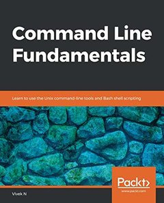 Command Line Fundamentals: Learn to use the Unix command-line tools and Bash shell scripting-cover