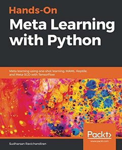 Hands-On Meta Learning with Python: Meta learning using one-shot learning, MAML, Reptile, and Meta-SGD with TensorFlow (Paperback)-cover