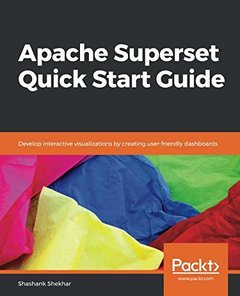 Apache Superset Quick Start Guide: Develop interactive visualizations by creating user-friendly dashboards-cover