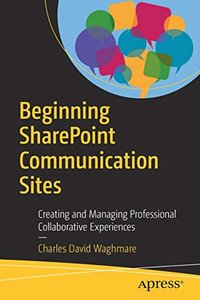 Beginning SharePoint Communication Sites: Creating and Managing Professional Collaborative Experiences-cover