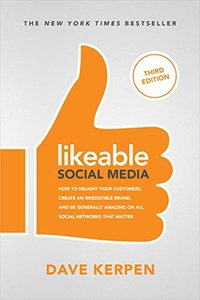 Likeable Social Media, Third Edition: How To Delight Your Customers, Create an Irresistible Brand, & Be Generally Amazing On All Social Networks That Matter-cover