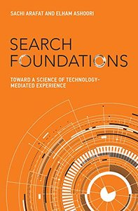 Search Foundations: Toward a Science of Technology-Mediated Experience (History and Foundations of Information Science)-cover
