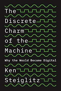The Discrete Charm of the Machine: Why the World Became Digital-cover