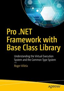 Pro .NET Framework with the Base Class Library: Understanding the Virtual Execution System and the Common Type System-cover