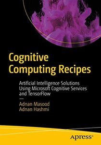 Cognitive Computing Recipes: Artificial Intelligence Solutions Using Microsoft Cognitive Services and TensorFlow-cover