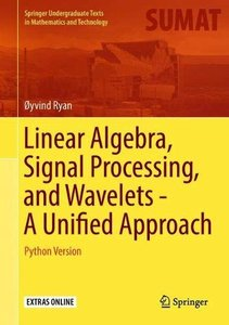 Linear Algebra, Signal Processing, and Wavelets - A Unified Approach: Python Version (Springer Undergraduate Texts in Mathematics and Technology)-cover