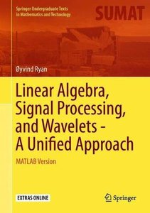 Linear Algebra, Signal Processing, and Wavelets - A Unified Approach: MATLAB Version (Springer Undergraduate Texts in Mathematics and Technology)-cover