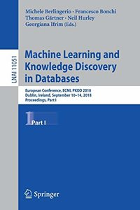Machine Learning and Knowledge Discovery in Databases: European Conference, ECML PKDD 2018, Dublin, Ireland, September 10–14, 2018, Proceedings, Part I (Lecture Notes in Computer Science)-cover