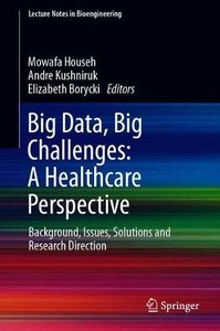 Big Data, Big Challenges: A Healthcare Perspective: Background, Issues, Solutions and Research Direction (Lecture Notes in Bioengineering)-cover