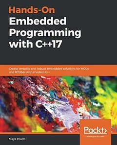 Hands-On Embedded Programming with C++17: Create versatile and robust embedded solutions for MCUs and RTOSes with modern C++-cover