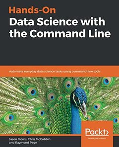Hands-On Data Science with the Command Line: Automate everyday data science tasks using command-line tools-cover