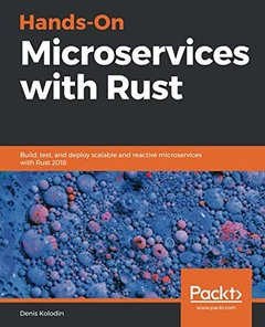 Hands-On Microservices with Rust: Build, test, and deploy scalable and reactive microservices with Rust 2018-cover