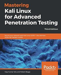 Mastering Kali Linux for Advanced Penetration Testing: Secure your network with Kali Linux 2019.1 – the ultimate white hat hackers' toolkit, 3/e-cover