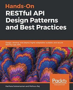 Hands-On RESTful API Design Patterns and Best Practices: Design, develop, and deploy highly adaptable, scalable, and secure RESTful web APIs-cover