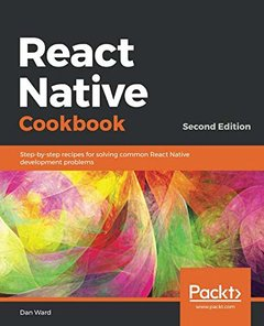 React Native Cookbook: Step-by-step recipes for solving common React Native development problems, 2nd Edition-cover
