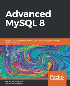 Advanced MySQL 8: Discover the full potential of MySQL and ensure high performance of your database-cover