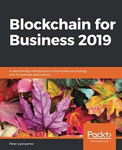 Blockchain for Business 2019: A user-friendly introduction to blockchain technology and its business applications-cover