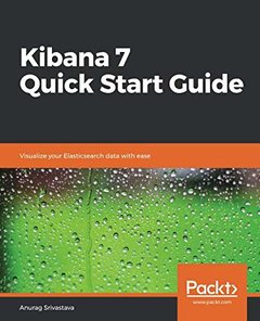 Kibana 7 Quick Start Guide: Visualize your Elasticsearch data with ease-cover