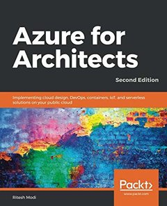 Azure for Architects: Implementing cloud design, DevOps, containers, IoT, and serverless solutions on your public cloud, 2nd Edition-cover