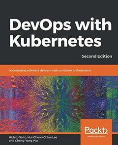 DevOps with Kubernetes: Accelerating software delivery with container orchestrators, 2nd Edition-cover