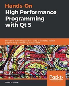 Hands-On High Performance Programming with Qt 5: Build cross-platform applications using concurrency, parallel programming, and memory management-cover