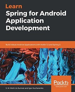 Learn Spring for Android Application Development: Build robust Android applications with Kotlin 1.3 and Spring 5-cover
