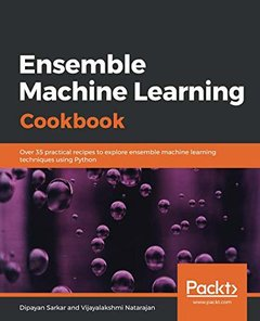 Ensemble Machine Learning Cookbook: Over 35 practical recipes to explore ensemble machine learning techniques using Python-cover