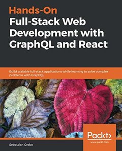Hands-On Full-Stack Web Development with GraphQL and React: Build scalable full-stack applications while learning to solve complex problems with GraphQL-cover