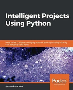 Intelligent Projects Using Python: 9 real-world AI projects leveraging machine learning and deep learning with TensorFlow and Keras-cover