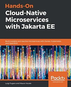 Hands-On Cloud-Native Microservices with Jakarta EE: Build scalable and reactive microservices with Docker, Kubernetes, and OpenShift-cover